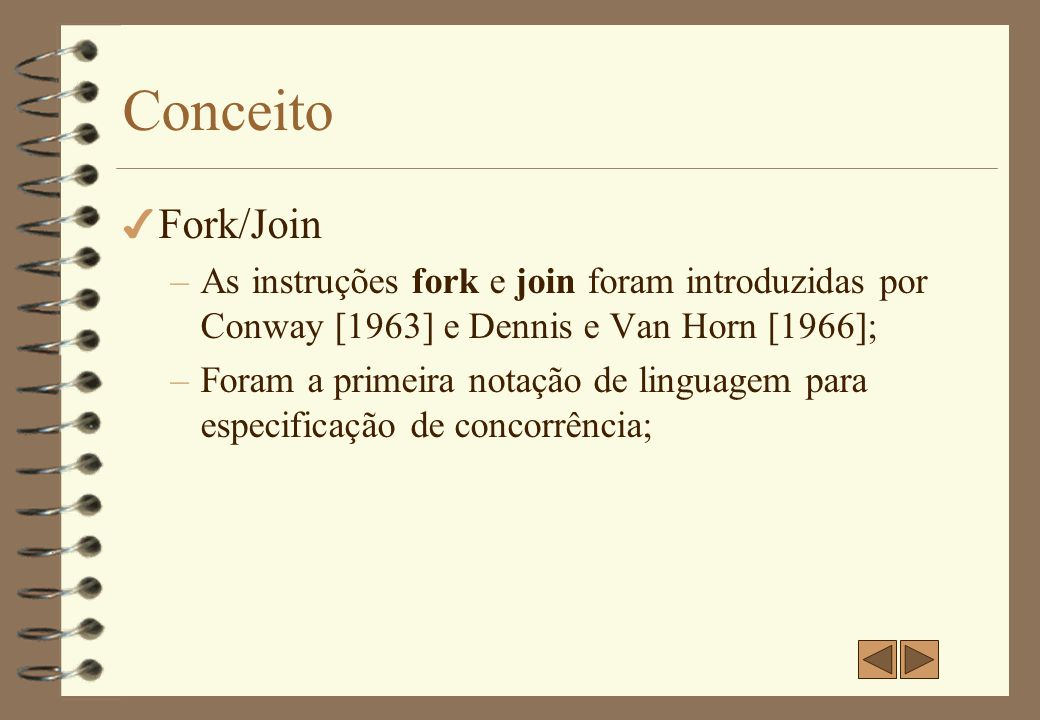 Conceito Fork/Join. As instruções fork e join foram introduzidas por Conway [1963] e Dennis e Van Horn [1966];